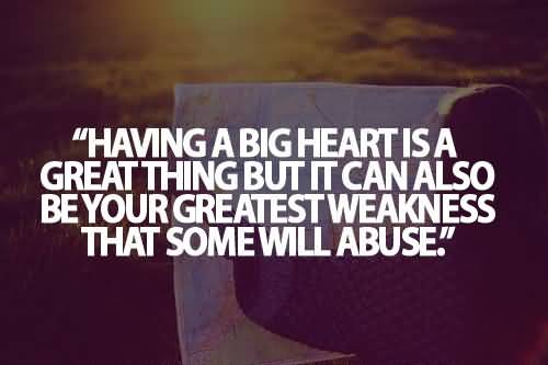 best-abuse-quote-having-a-vbig-heart-is-a-great