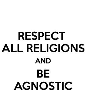 respect-religions-be-agnostic