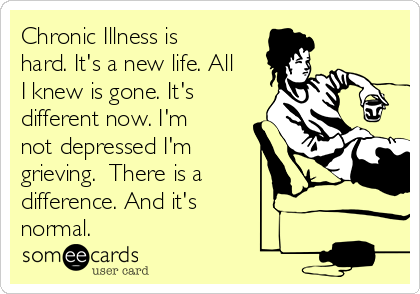 chronic-illness-is-hard-its-a-new-life-all-i-knew-is-gone-its-different-now-im-not-depressed-im-grieving-there-is-a-difference-and-its-normal-d6954